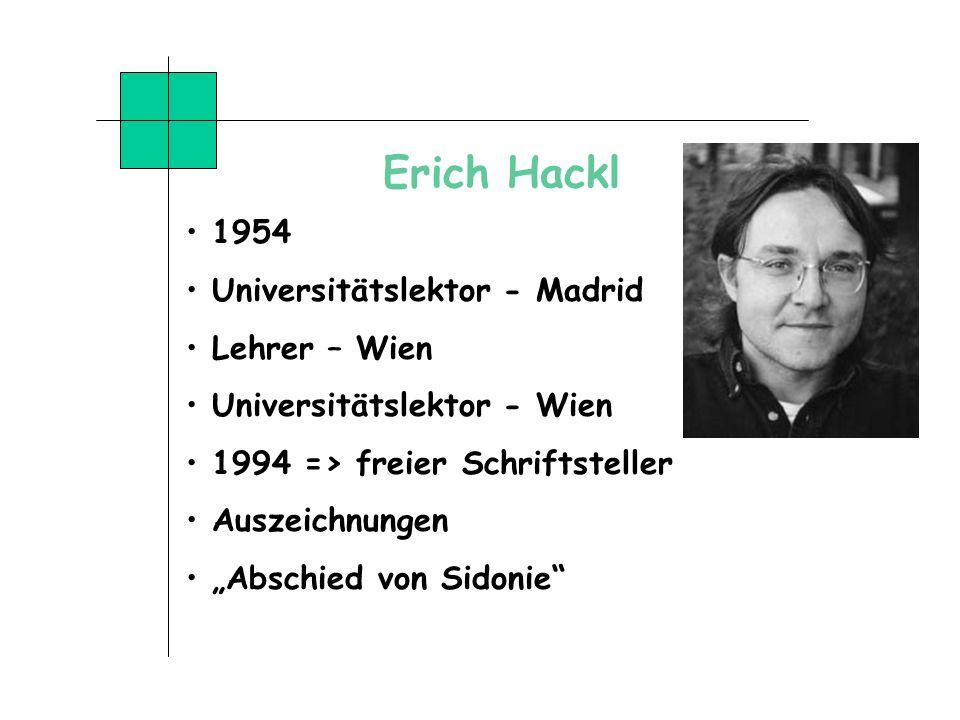 Erich Hackl 1954 Universitätslektor - Madrid Lehrer – Wien Universitätslektor - Wien 1994 => freier Schriftsteller Auszeichnungen Abschied von Sidonie