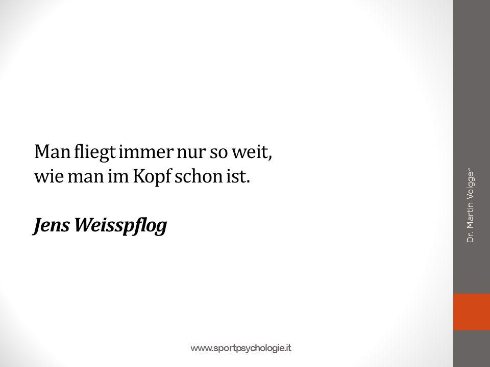 Man fliegt immer nur so weit, wie man im Kopf schon ist. Jens Weisspflog Dr. Martin Volgger www.sportpsychologie.it