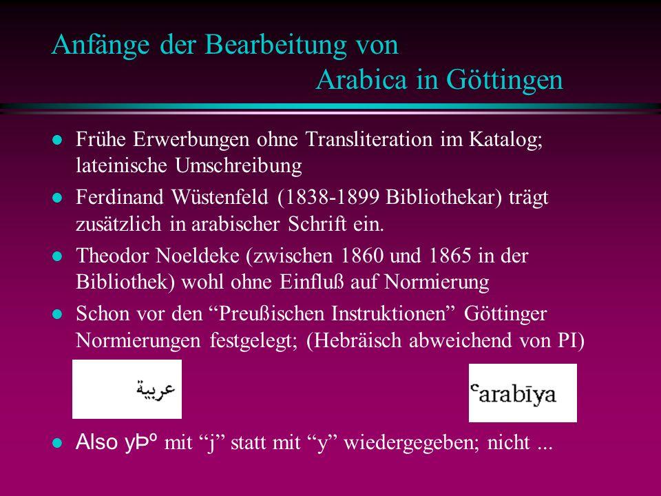 Anfänge der Bearbeitung von Arabica in Göttingen l Frühe Erwerbungen ohne Transliteration im Katalog; lateinische Umschreibung l Ferdinand Wüstenfeld (1838-1899 Bibliothekar) trägt zusätzlich in arabischer Schrift ein.