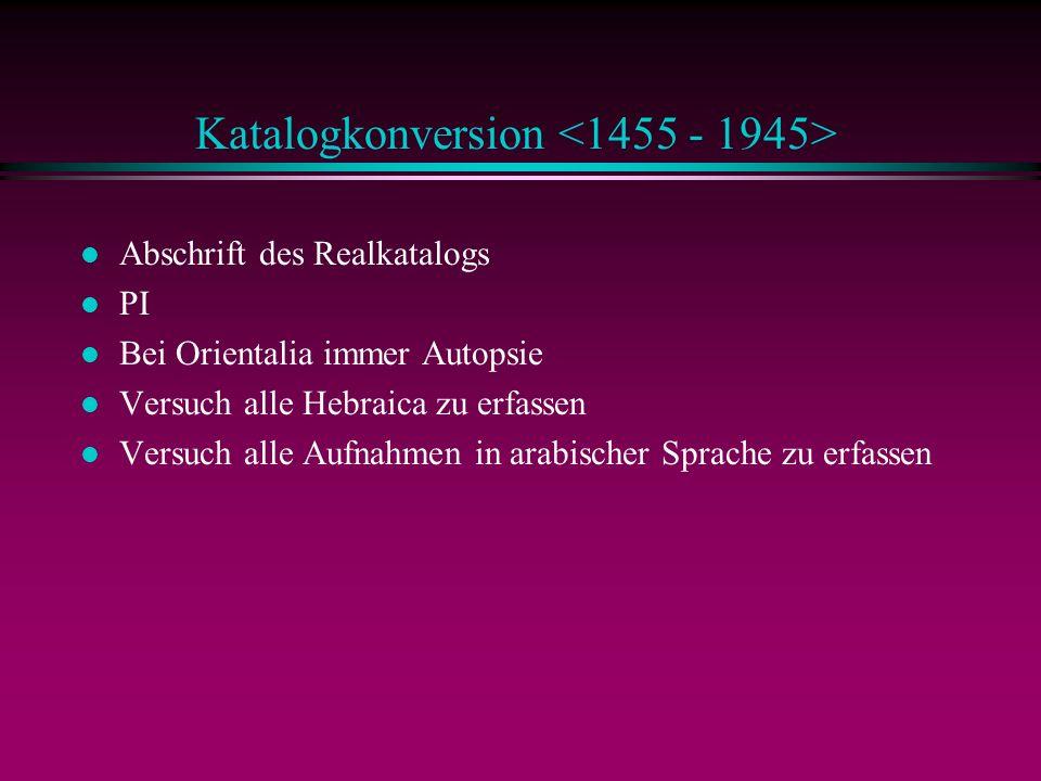 l Abschrift des Realkatalogs l PI l Bei Orientalia immer Autopsie l Versuch alle Hebraica zu erfassen l Versuch alle Aufnahmen in arabischer Sprache zu erfassen Katalogkonversion