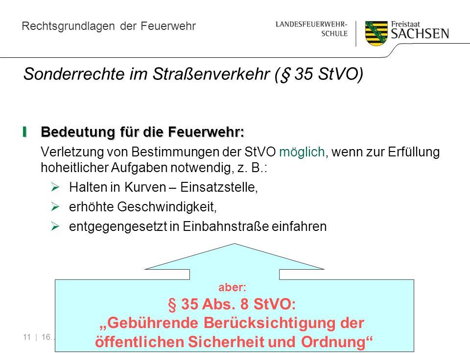 Rechtsgrundlagen der Feuerwehr | 16. August 2010 | Herr Höntsch11 Sonderrechte im Straßenverkehr (§ 35 StVO) Bedeutung für die Feuerwehr: Bedeutung fü