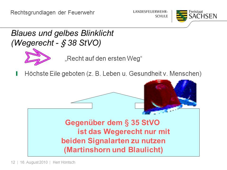 Rechtsgrundlagen der Feuerwehr | 16. August 2010 | Herr Höntsch12 Blaues und gelbes Blinklicht (Wegerecht - § 38 StVO) Recht auf den ersten Weg Höchst