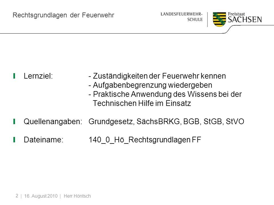 Rechtsgrundlagen der Feuerwehr | 16. August 2010 | Herr Höntsch 2 Lernziel:- Zuständigkeiten der Feuerwehr kennen - Aufgabenbegrenzung wiedergeben - P