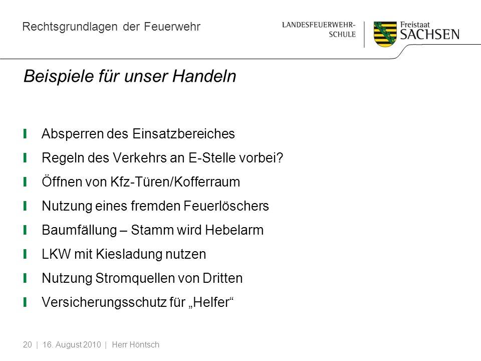 Rechtsgrundlagen der Feuerwehr | 16. August 2010 | Herr Höntsch20 Beispiele für unser Handeln Absperren des Einsatzbereiches Regeln des Verkehrs an E-