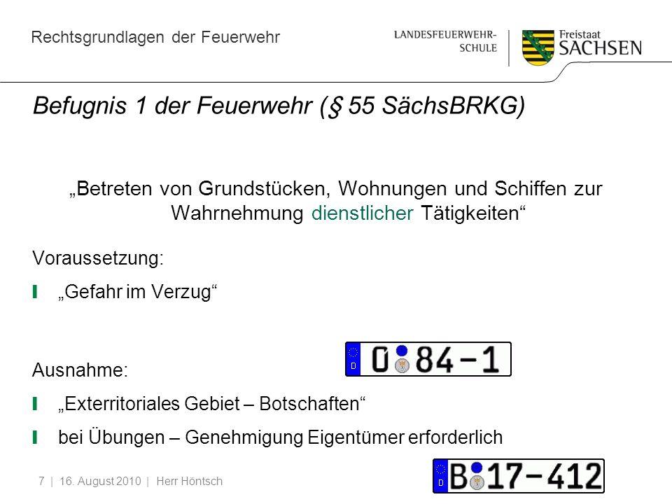 Rechtsgrundlagen der Feuerwehr | 16. August 2010 | Herr Höntsch7 Befugnis 1 der Feuerwehr (§ 55 SächsBRKG) Betreten von Grundstücken, Wohnungen und Sc