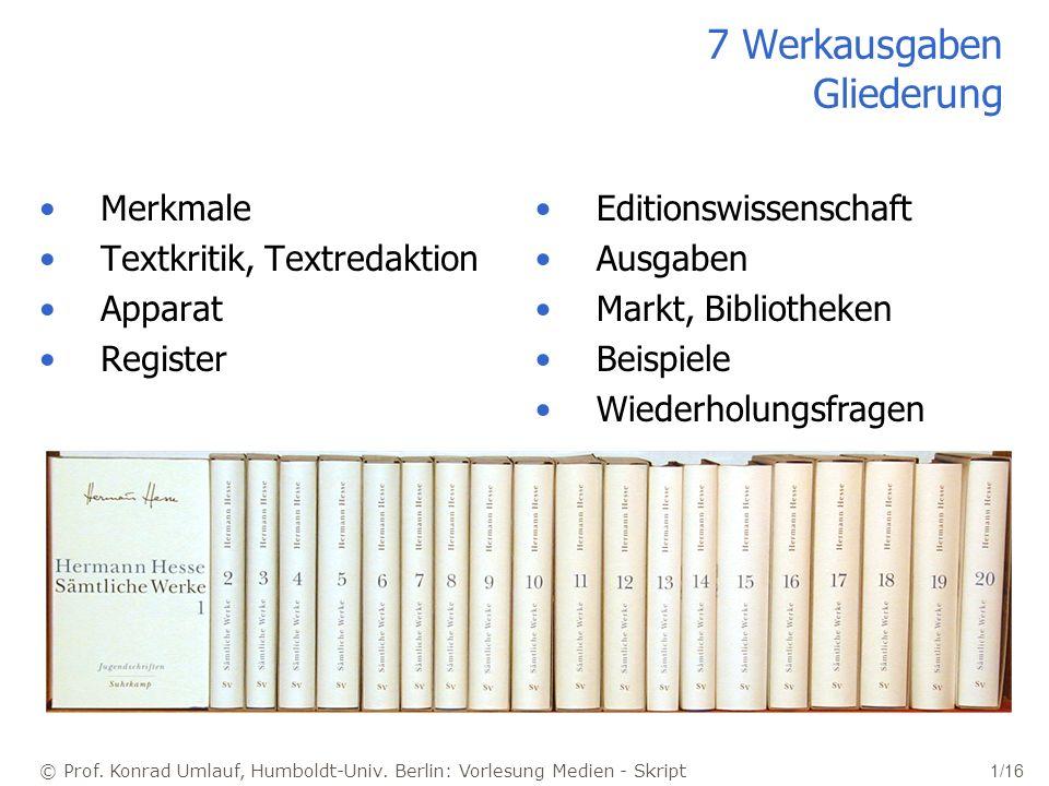 © Prof. Konrad Umlauf, Humboldt-Univ. Berlin: Vorlesung Medien - Skript 1/16 7 Werkausgaben Gliederung Merkmale Textkritik, Textredaktion Apparat Regi