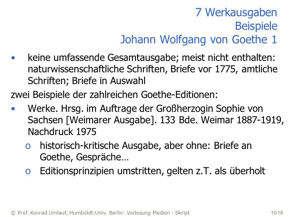 © Prof. Konrad Umlauf, Humboldt-Univ. Berlin: Vorlesung Medien - Skript 10/16 7 Werkausgaben Beispiele Johann Wolfgang von Goethe 1 keine umfassende G