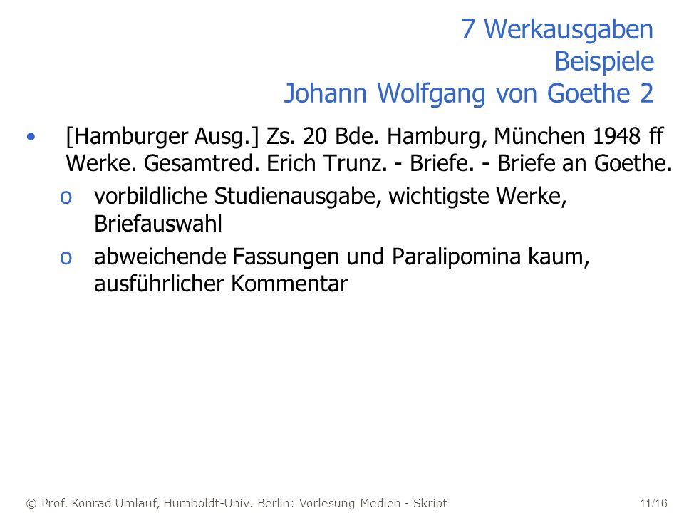 © Prof. Konrad Umlauf, Humboldt-Univ. Berlin: Vorlesung Medien - Skript 11/16 7 Werkausgaben Beispiele Johann Wolfgang von Goethe 2 [Hamburger Ausg.]