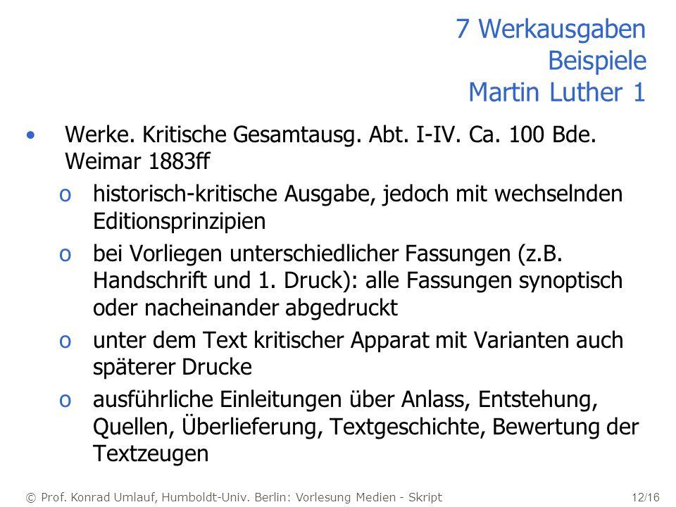 © Prof. Konrad Umlauf, Humboldt-Univ. Berlin: Vorlesung Medien - Skript 12/16 7 Werkausgaben Beispiele Martin Luther 1 Werke. Kritische Gesamtausg. Ab