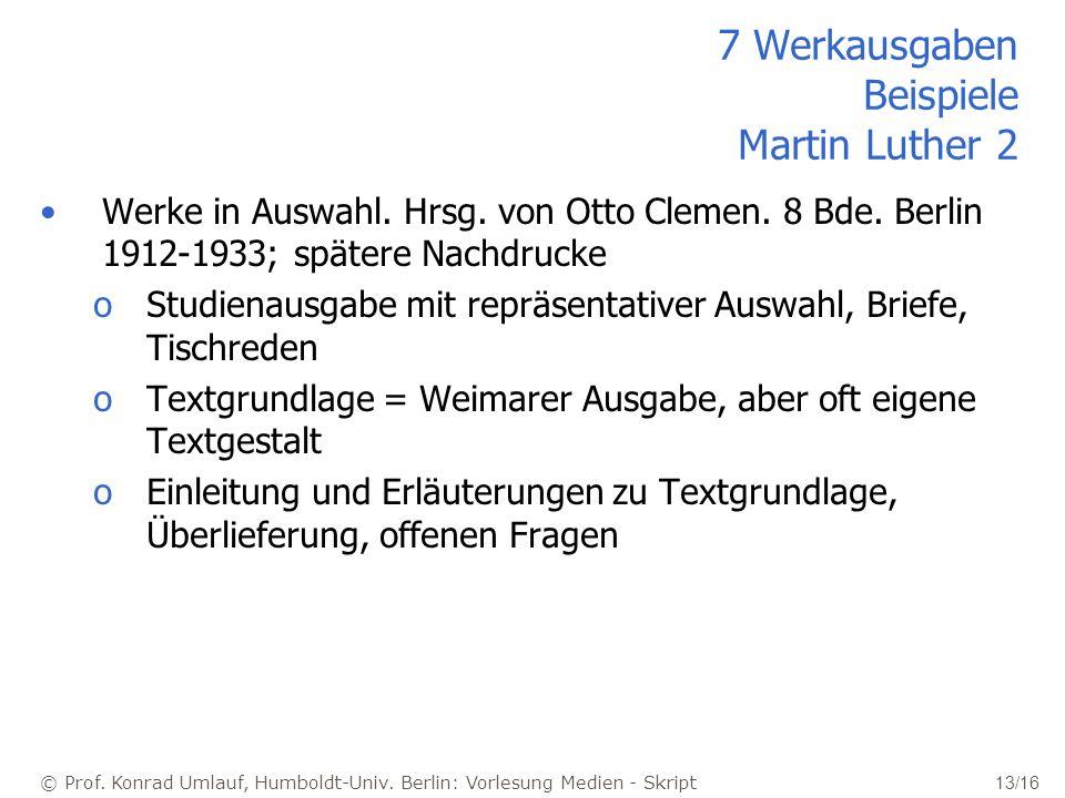 © Prof. Konrad Umlauf, Humboldt-Univ. Berlin: Vorlesung Medien - Skript 13/16 7 Werkausgaben Beispiele Martin Luther 2 Werke in Auswahl. Hrsg. von Ott