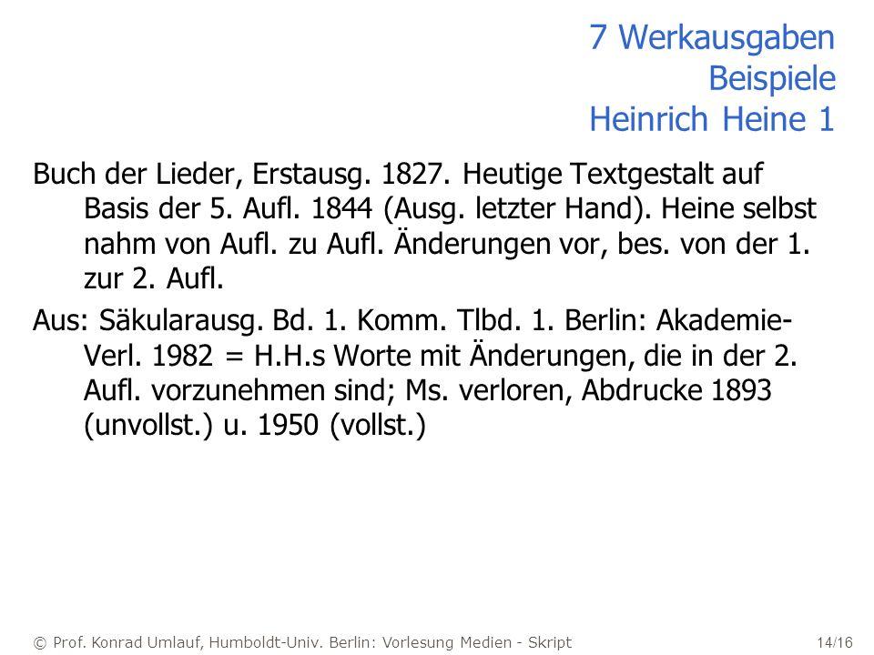 © Prof. Konrad Umlauf, Humboldt-Univ. Berlin: Vorlesung Medien - Skript 14/16 7 Werkausgaben Beispiele Heinrich Heine 1 Buch der Lieder, Erstausg. 182
