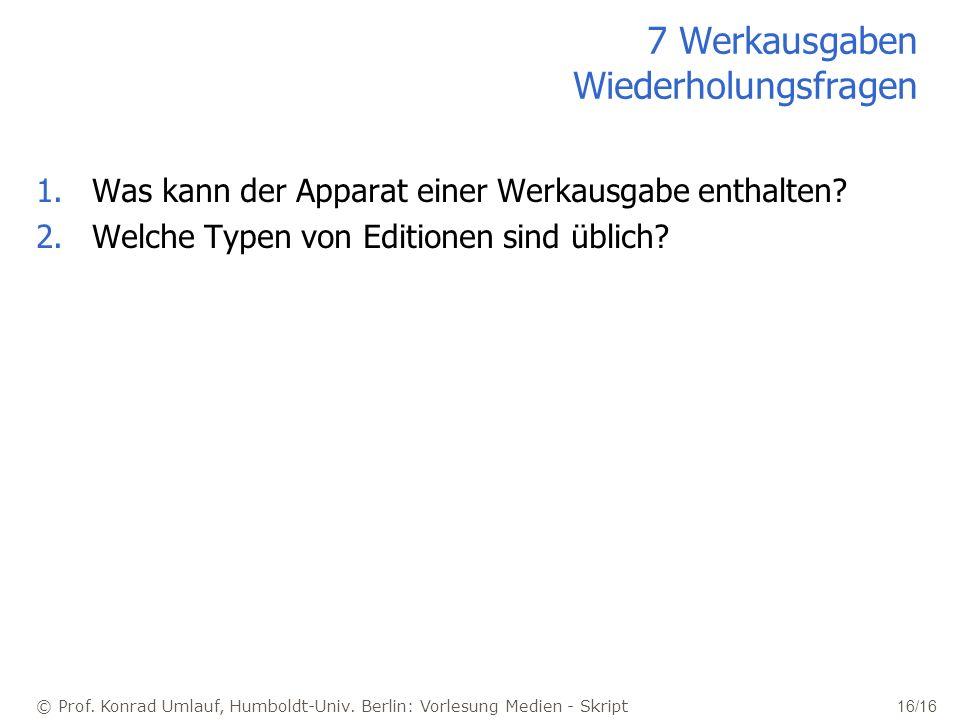 © Prof. Konrad Umlauf, Humboldt-Univ. Berlin: Vorlesung Medien - Skript 16/16 7 Werkausgaben Wiederholungsfragen 1.Was kann der Apparat einer Werkausg
