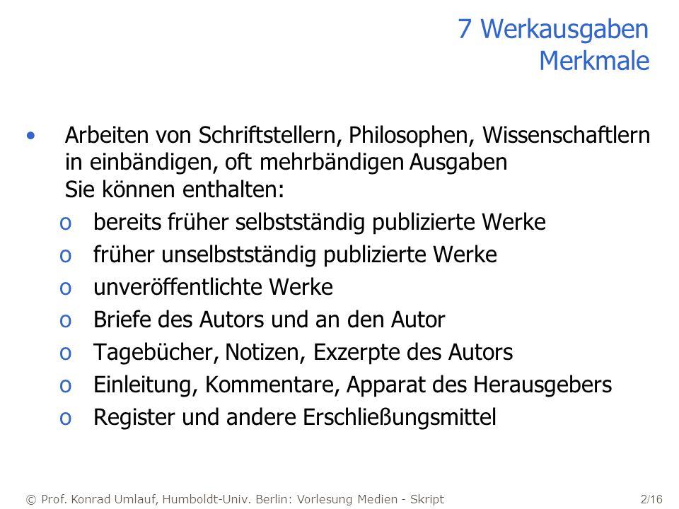 © Prof. Konrad Umlauf, Humboldt-Univ. Berlin: Vorlesung Medien - Skript 2/16 7 Werkausgaben Merkmale Arbeiten von Schriftstellern, Philosophen, Wissen