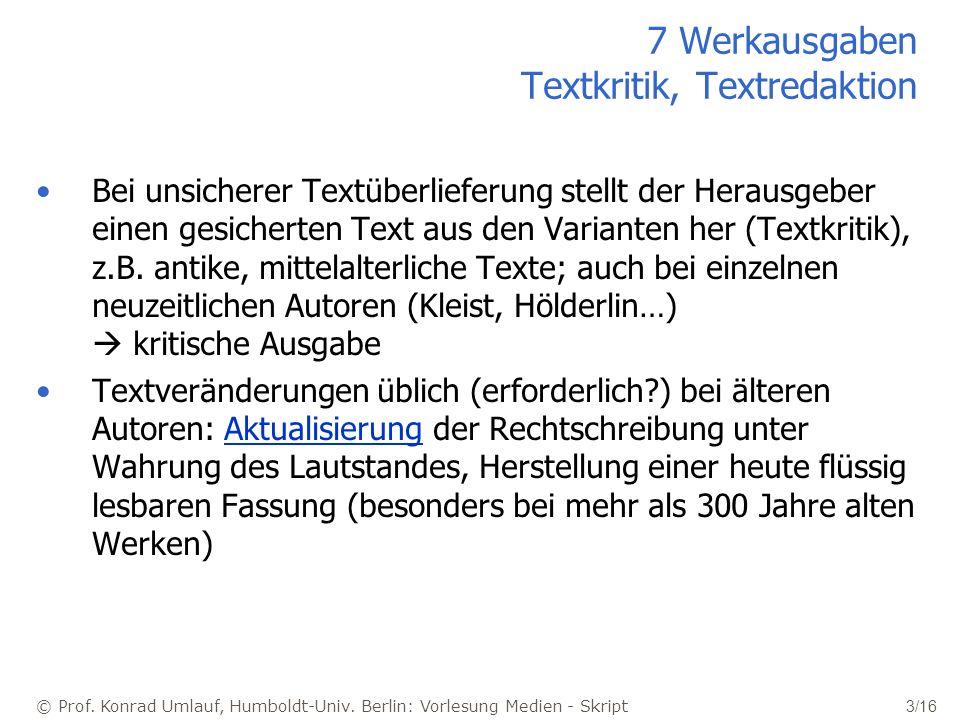 © Prof. Konrad Umlauf, Humboldt-Univ. Berlin: Vorlesung Medien - Skript 3/16 7 Werkausgaben Textkritik, Textredaktion Bei unsicherer Textüberlieferung