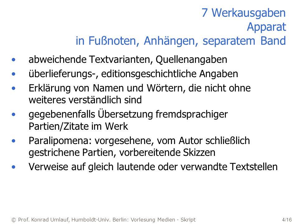 © Prof. Konrad Umlauf, Humboldt-Univ. Berlin: Vorlesung Medien - Skript 4/16 7 Werkausgaben Apparat in Fußnoten, Anhängen, separatem Band abweichende