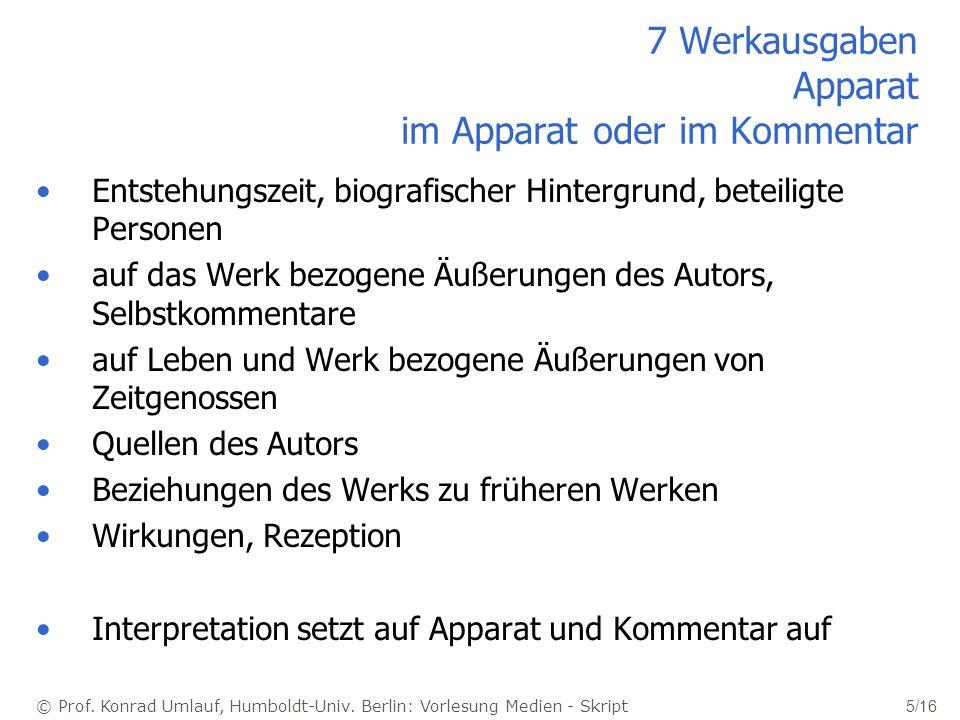 © Prof. Konrad Umlauf, Humboldt-Univ. Berlin: Vorlesung Medien - Skript 5/16 7 Werkausgaben Apparat im Apparat oder im Kommentar Entstehungszeit, biog