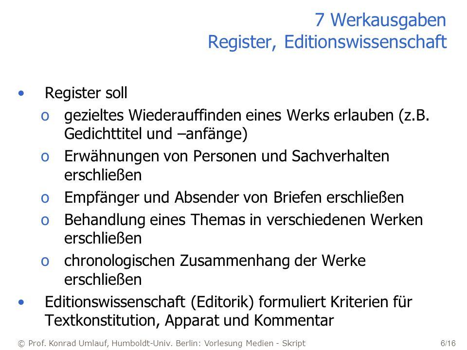 © Prof. Konrad Umlauf, Humboldt-Univ. Berlin: Vorlesung Medien - Skript 6/16 7 Werkausgaben Register, Editionswissenschaft Register soll ogezieltes Wi