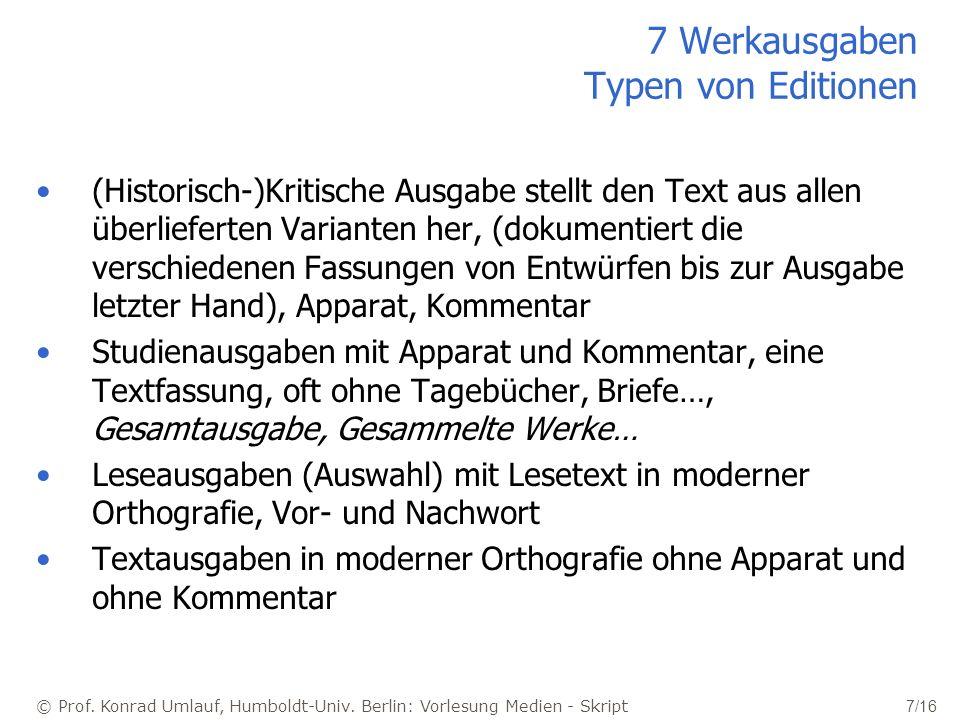 © Prof. Konrad Umlauf, Humboldt-Univ. Berlin: Vorlesung Medien - Skript 7/16 7 Werkausgaben Typen von Editionen (Historisch-)Kritische Ausgabe stellt