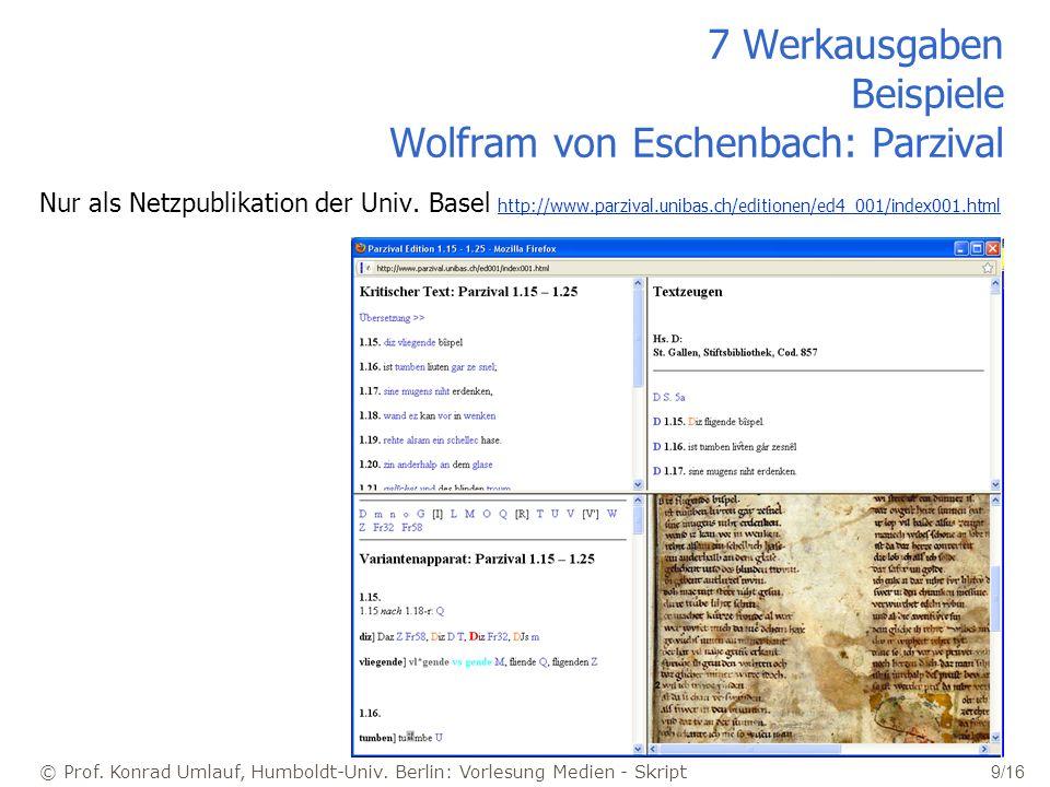 © Prof. Konrad Umlauf, Humboldt-Univ. Berlin: Vorlesung Medien - Skript 9/16 7 Werkausgaben Beispiele Wolfram von Eschenbach: Parzival Nur als Netzpub
