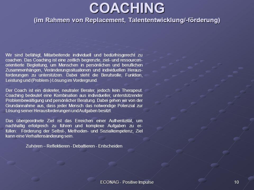 10ECONAG - Positive Impulse COACHING (im Rahmen von Replacement, Talententwicklung/-förderung) Wir sind befähigt, Mitarbeitende individuell und bedürf