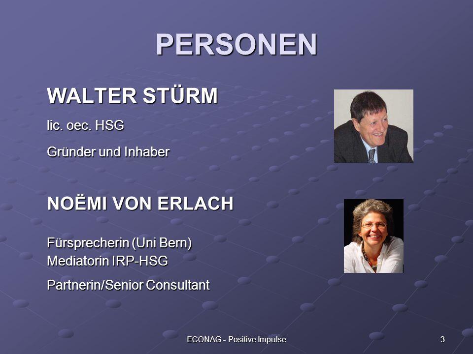 3ECONAG - Positive Impulse PERSONEN WALTER STÜRM lic. oec. HSG Gründer und Inhaber NOËMI VON ERLACH Fürsprecherin (Uni Bern) Mediatorin IRP-HSG Partne