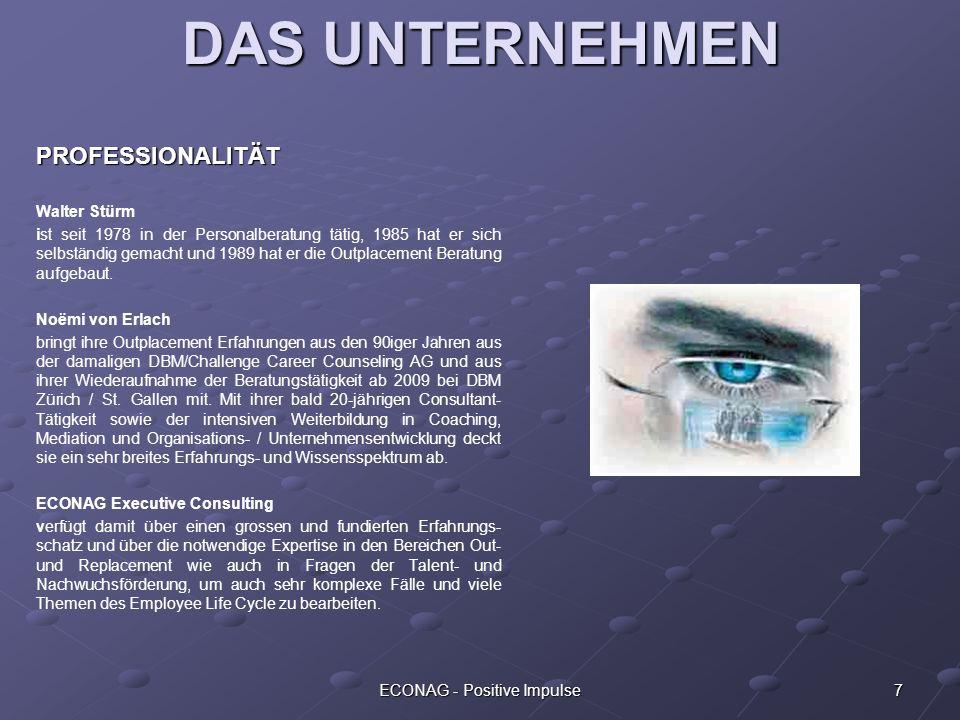 7ECONAG - Positive Impulse DAS UNTERNEHMEN PROFESSIONALITÄT Walter Stürm ist seit 1978 in der Personalberatung tätig, 1985 hat er sich selbständig gem