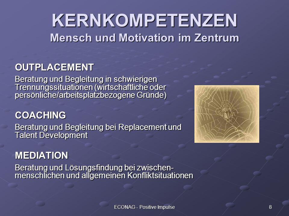 8ECONAG - Positive Impulse KERNKOMPETENZEN Mensch und Motivation im Zentrum OUTPLACEMENT Beratung und Begleitung in schwierigen Trennungssituationen (