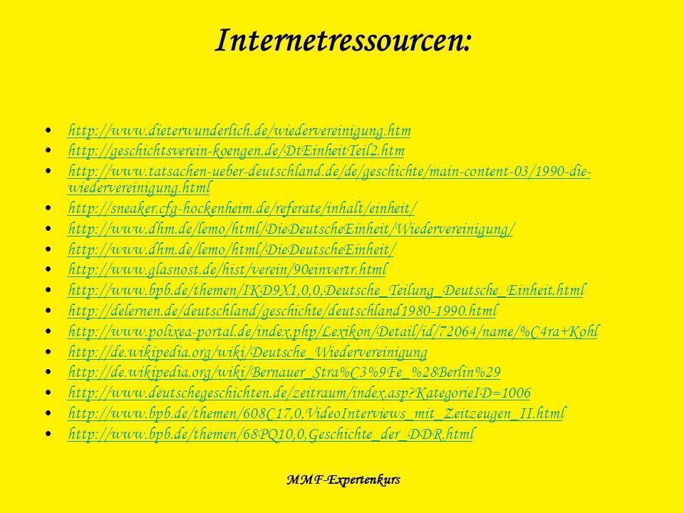 MMF-Expertenkurs Internetressourcen: http://www.dieterwunderlich.de/wiedervereinigung.htm http://geschichtsverein-koengen.de/DtEinheitTeil2.htm http:/