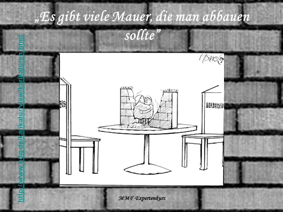 MMF-Expertenkurs Es gibt viele Mauer, die man abbauen sollte http://www.hdg.de/karikatur/view/karikaturen.html
