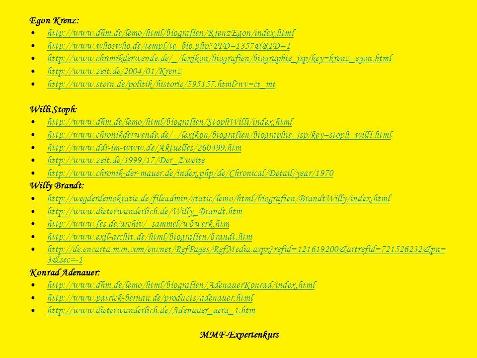 MMF-Expertenkurs Egon Krenz: http://www.dhm.de/lemo/html/biografien/KrenzEgon/index.html http://www.whoswho.de/templ/te_bio.php?PID=1357&RID=1 http://