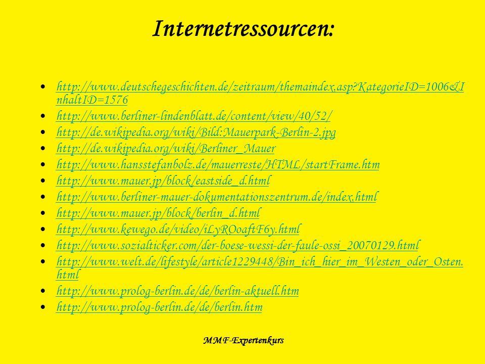 MMF-Expertenkurs Internetressourcen: http://www.deutschegeschichten.de/zeitraum/themaindex.asp?KategorieID=1006&I nhaltID=1576http://www.deutschegesch