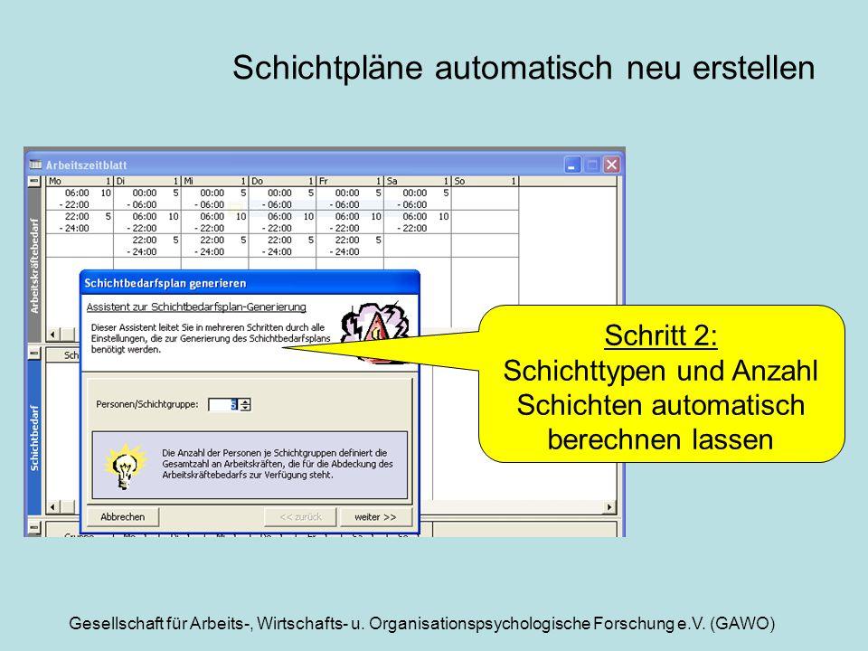 Gesellschaft für Arbeits-, Wirtschafts- u. Organisationspsychologische Forschung e.V. (GAWO) Schichtpläne automatisch neu erstellen Schritt 2: Schicht