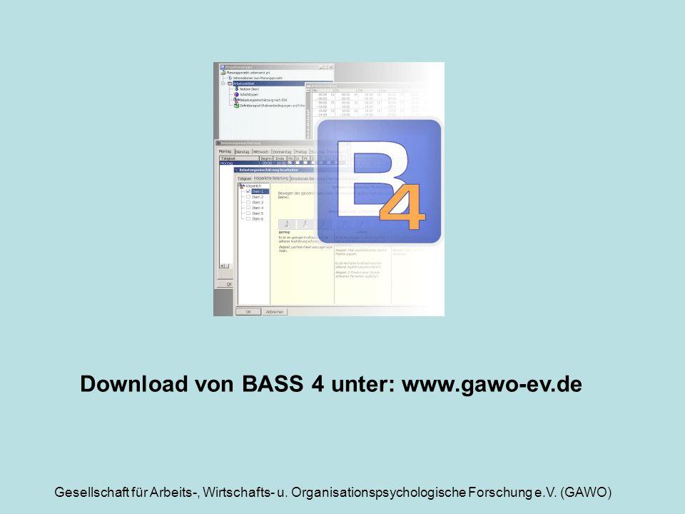 Gesellschaft für Arbeits-, Wirtschafts- u. Organisationspsychologische Forschung e.V. (GAWO) Download von BASS 4 unter: www.gawo-ev.de