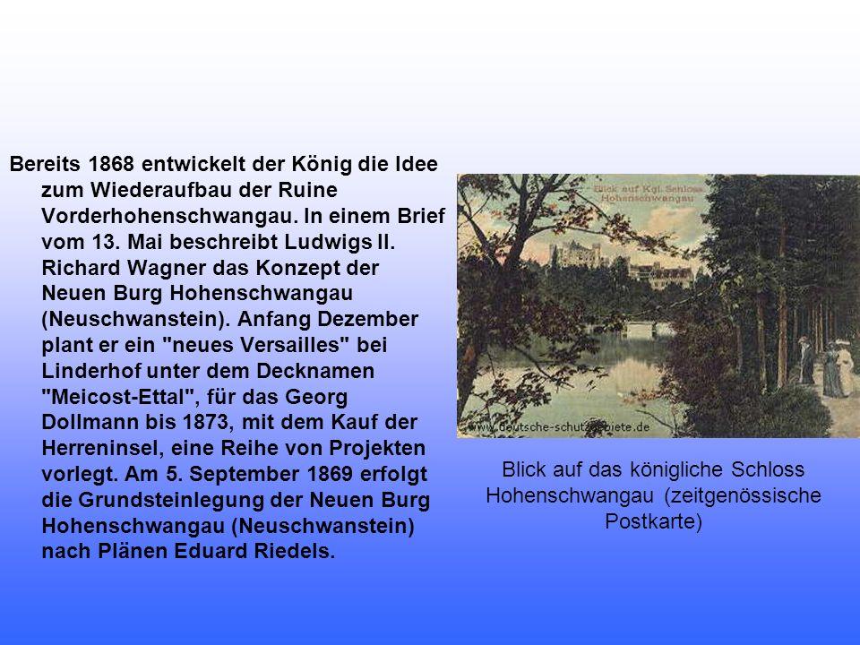 Bereits 1868 entwickelt der König die Idee zum Wiederaufbau der Ruine Vorderhohenschwangau. In einem Brief vom 13. Mai beschreibt Ludwigs II. Richard