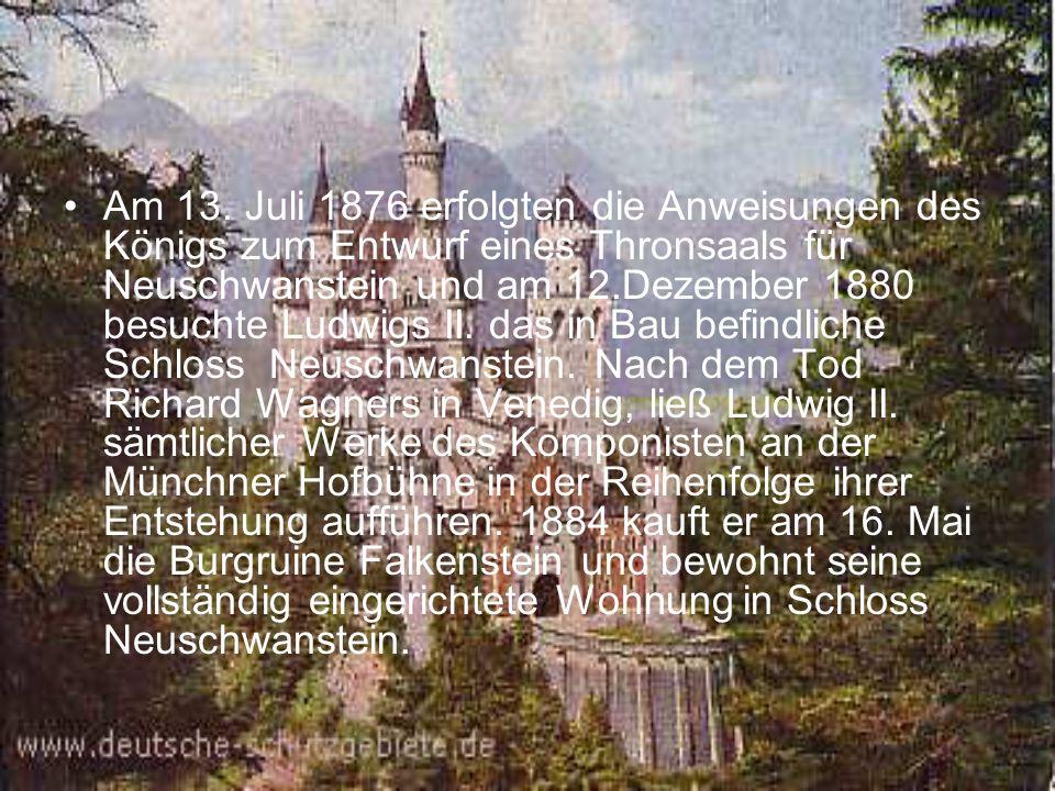 Am 13. Juli 1876 erfolgten die Anweisungen des Königs zum Entwurf eines Thronsaals für Neuschwanstein und am 12.Dezember 1880 besuchte Ludwigs II. das