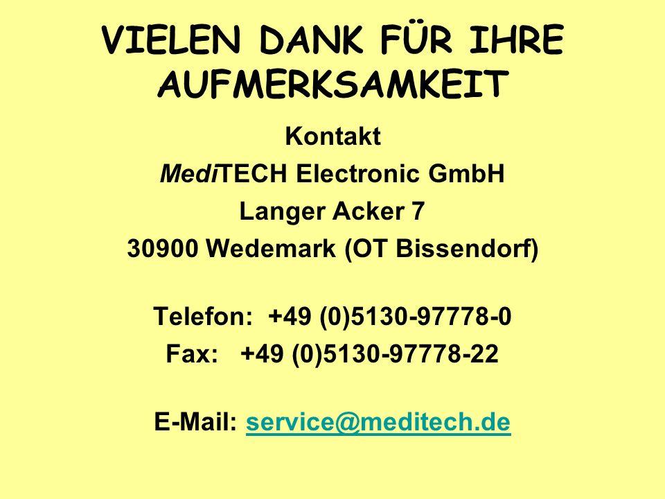 VIELEN DANK FÜR IHRE AUFMERKSAMKEIT Kontakt MediTECH Electronic GmbH Langer Acker 7 30900 Wedemark (OT Bissendorf) Telefon: +49 (0)5130-97778-0 Fax: +