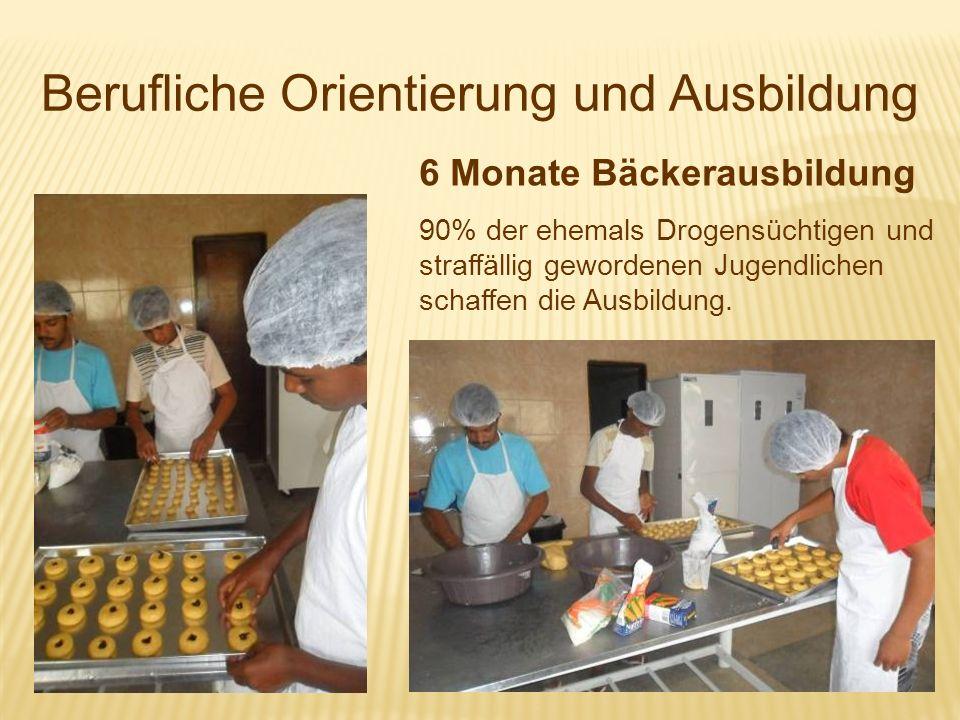 Berufliche Orientierung und Ausbildung 6 Monate Bäckerausbildung 90% der ehemals Drogensüchtigen und straffällig gewordenen Jugendlichen schaffen die