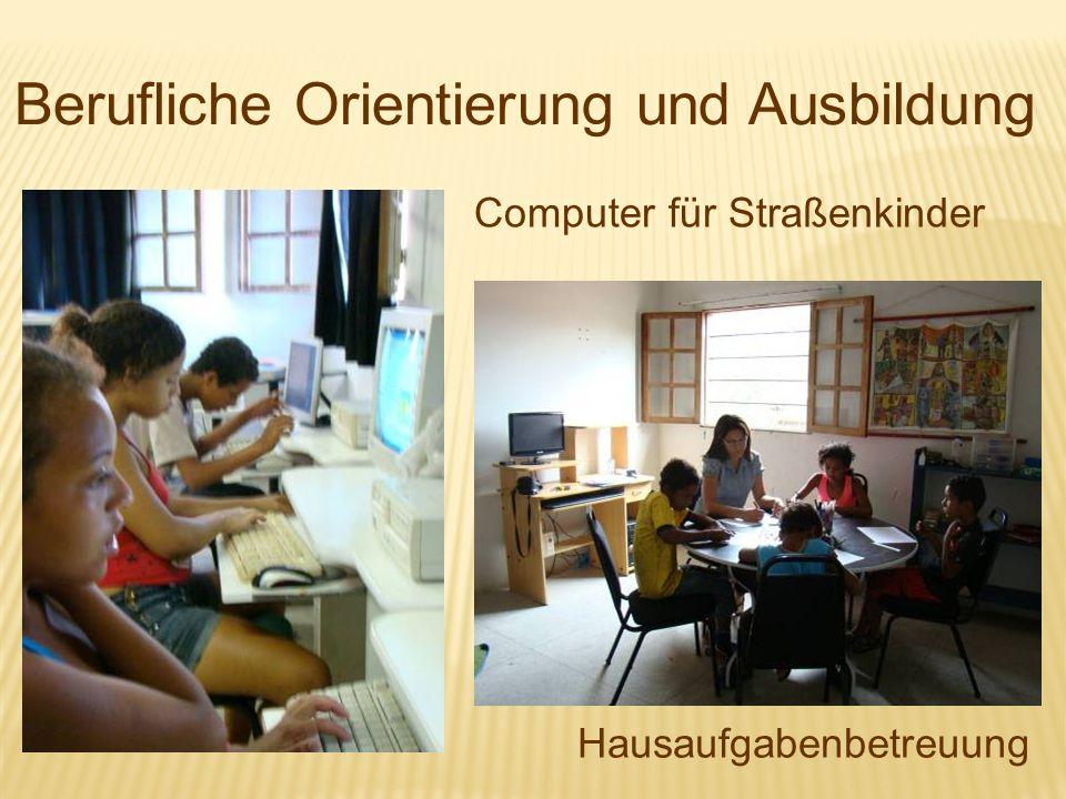 Berufliche Orientierung und Ausbildung Computer für Straßenkinder Hausaufgabenbetreuung
