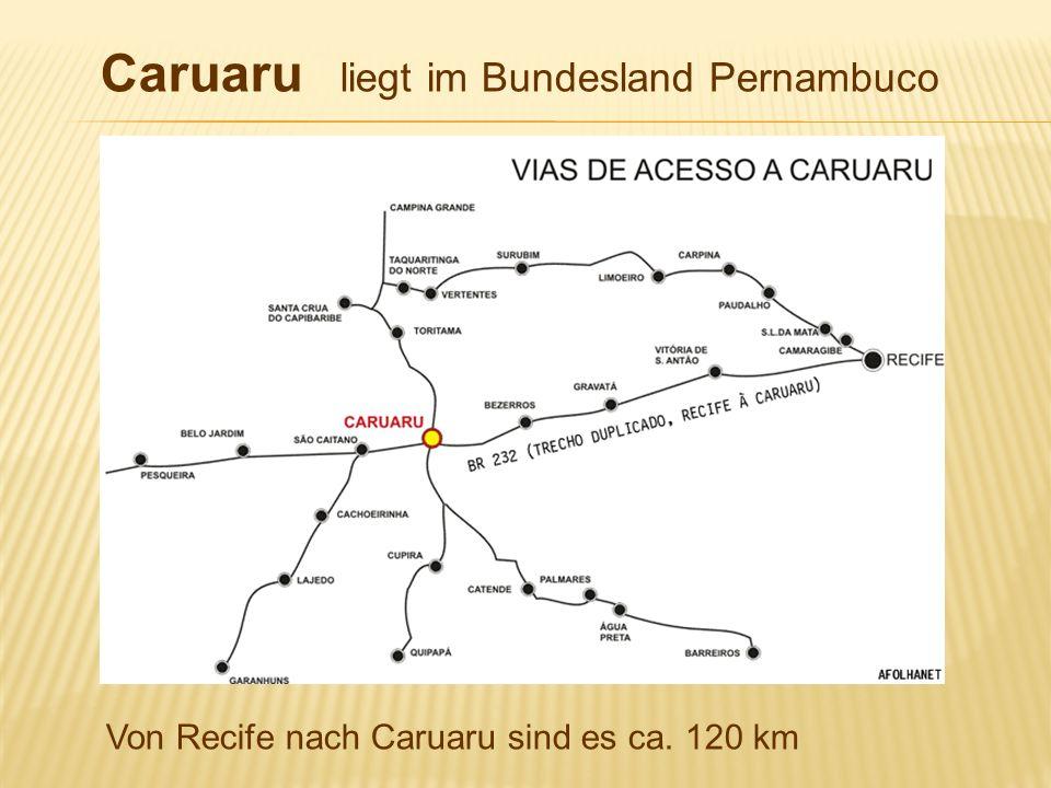 Caruaru liegt im Bundesland Pernambuco Von Recife nach Caruaru sind es ca. 120 km