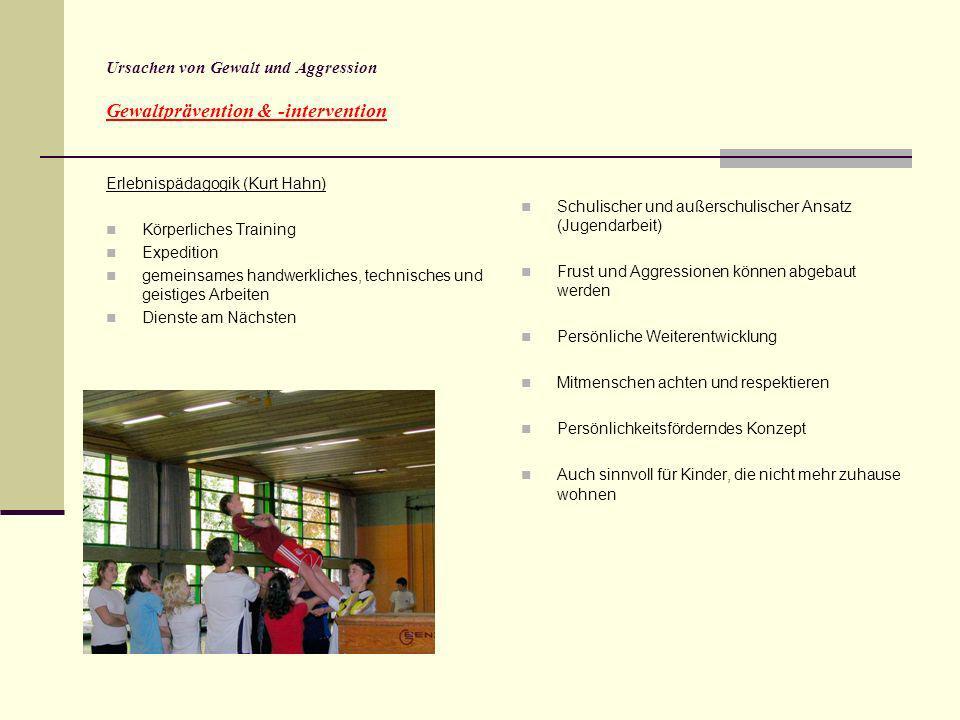 Ursachen von Gewalt und Aggression Gewaltprävention & -intervention Erlebnispädagogik (Kurt Hahn) Körperliches Training Expedition gemeinsames handwer