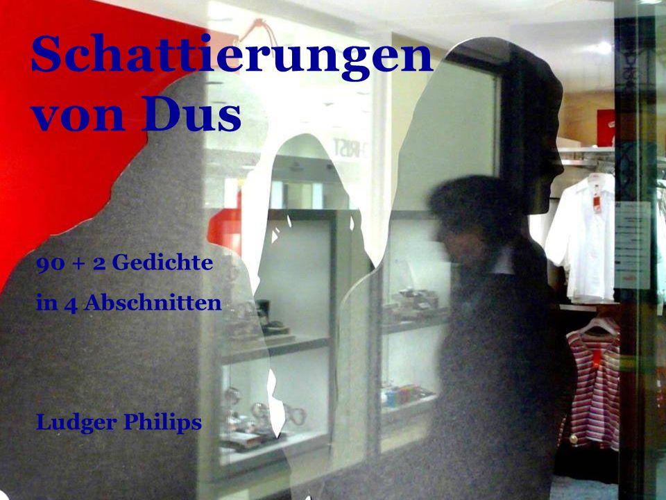 Schattierungen von Dus 90 + 2 Gedichte in 4 Abschnitten Ludger Philips
