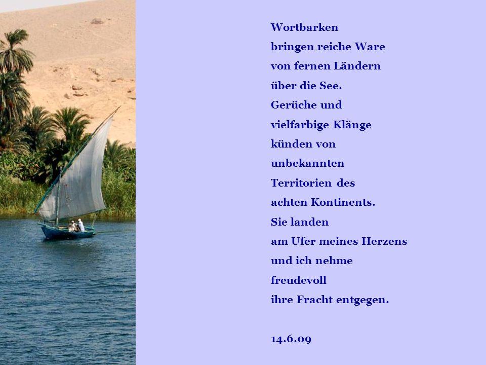 Wortbarken bringen reiche Ware von fernen Ländern über die See. Gerüche und vielfarbige Klänge künden von unbekannten Territorien des achten Kontinent