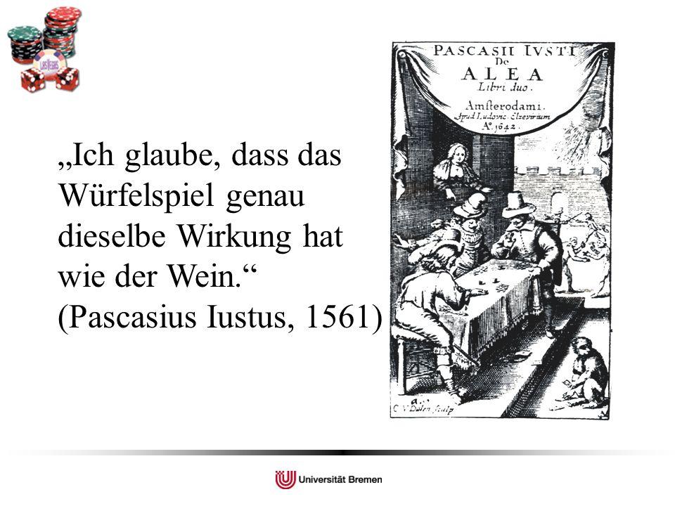 Ich glaube, dass das Würfelspiel genau dieselbe Wirkung hat wie der Wein. (Pascasius Iustus, 1561)