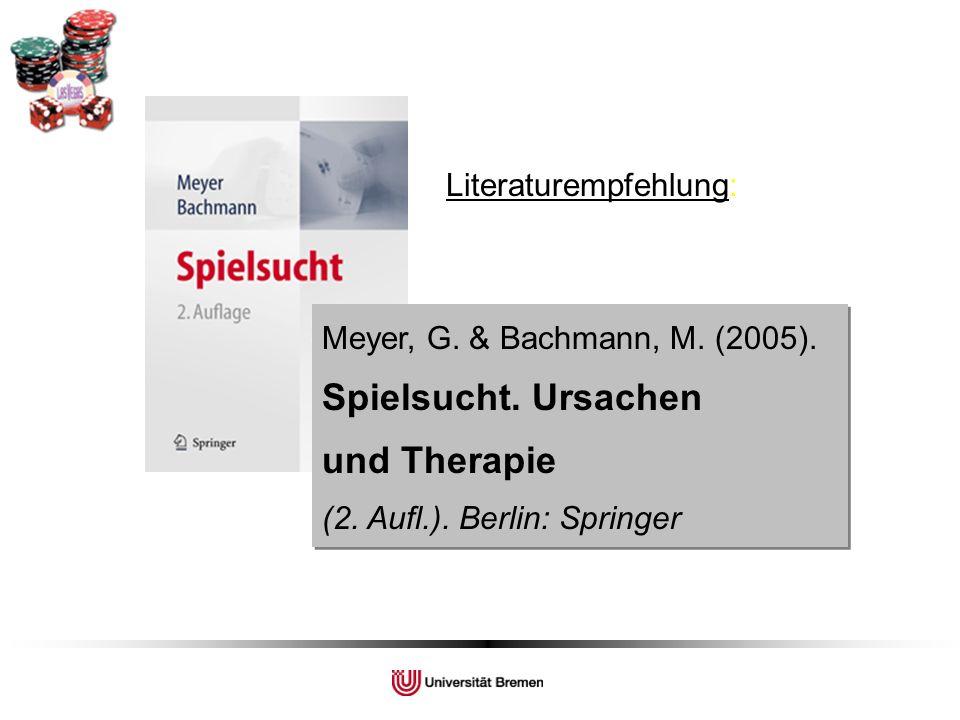 Meyer, G. & Bachmann, M. (2005). Spielsucht. Ursachen und Therapie (2. Aufl.). Berlin: Springer Meyer, G. & Bachmann, M. (2005). Spielsucht. Ursachen