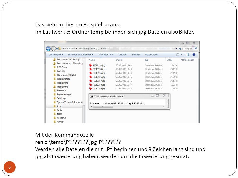 Das sieht in diesem Beispiel so aus: Im Laufwerk c: Ordner temp befinden sich jpg-Dateien also Bilder. Mit der Kommandozeile ren c:\temp\P???????.jpg