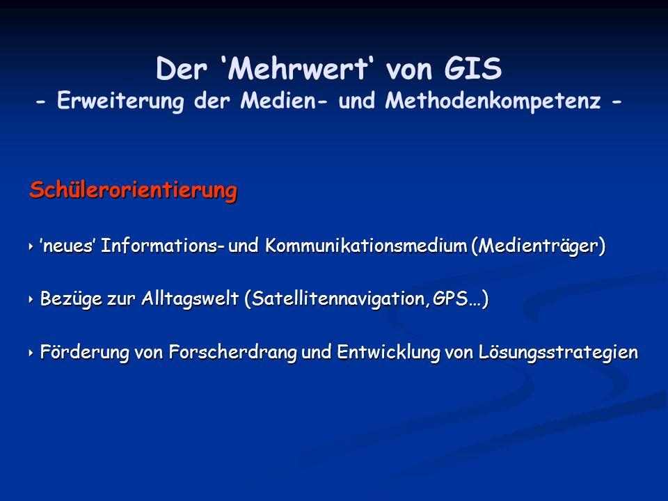 Der Mehrwert von GIS - Erweiterung der Medien- und Methodenkompetenz - Schülerorientierung neues Informations- und Kommunikationsmedium (Medienträger)