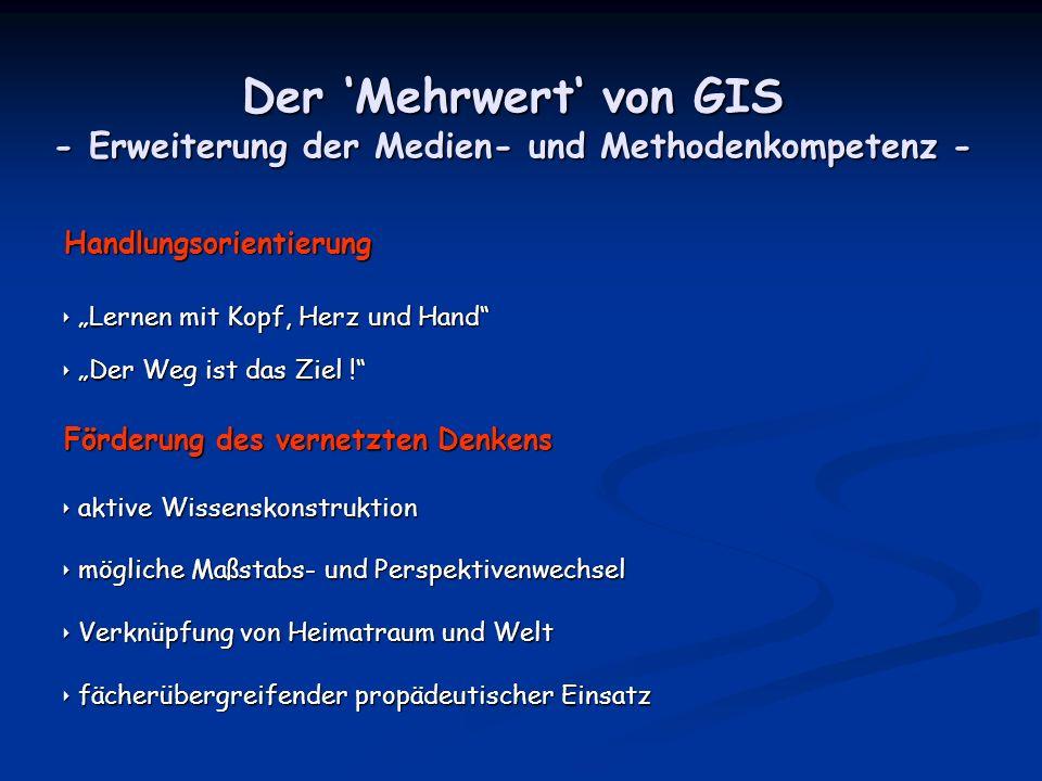 Der Mehrwert von GIS - Erweiterung der Medien- und Methodenkompetenz - Handlungsorientierung Lernen mit Kopf, Herz und Hand Lernen mit Kopf, Herz und