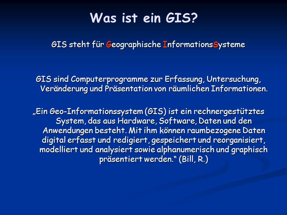 Was ist ein GIS? GIS steht für Geographische InformationsSysteme GIS sind Computerprogramme zur Erfassung, Untersuchung, Veränderung und Präsentation