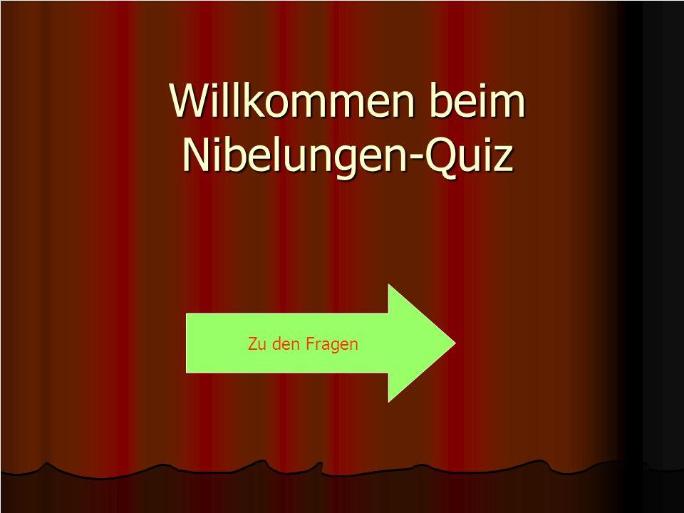 Willkommen beim Nibelungen-Quiz Zu den Fragen