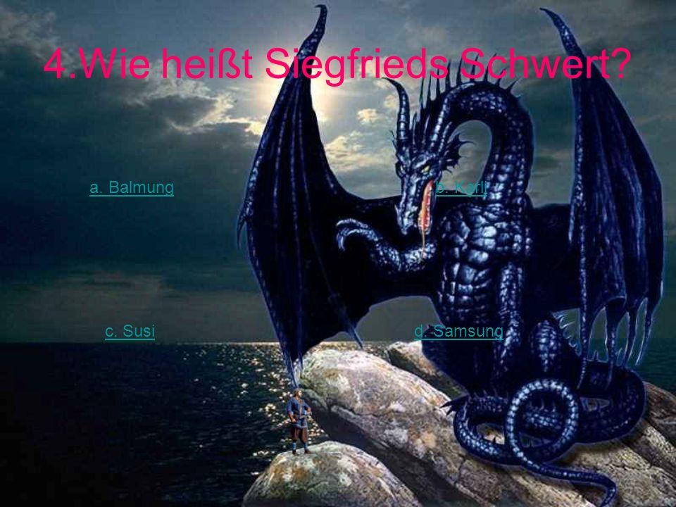 4.Wie heißt Siegfrieds Schwert? a. Balmungb. Karli c. Susid. Samsung